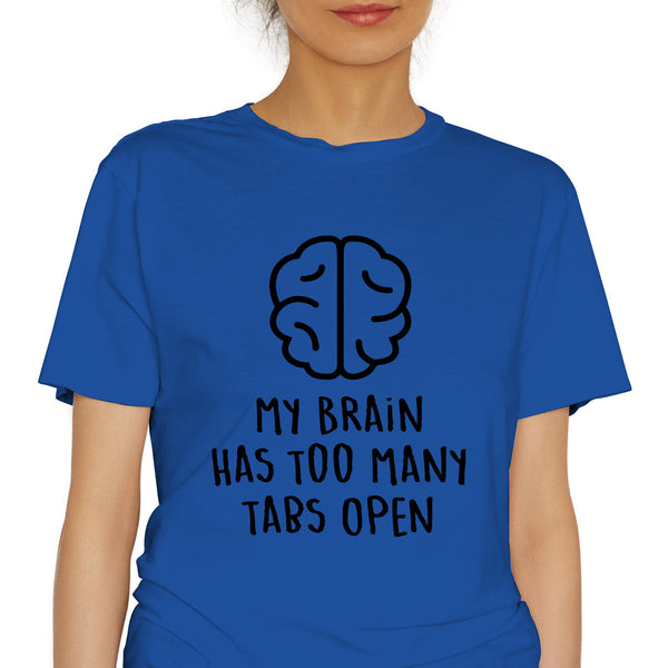 My Brain Has Too Many Tabs Open Funny T-shirt Best Gift For Mom Dad Sister Brother