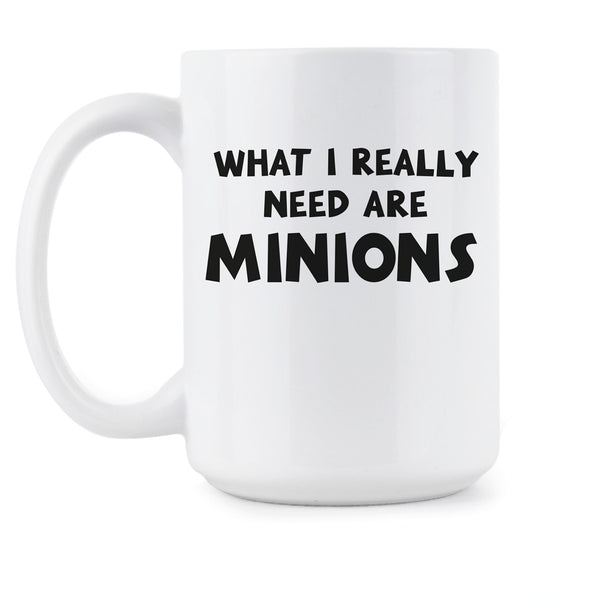 What I Really Need Are Minions Mug Minions Coffee Mug