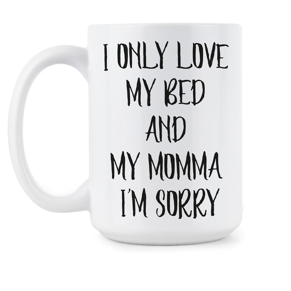 I Only Love My Bed and My Momma Coffee Mug