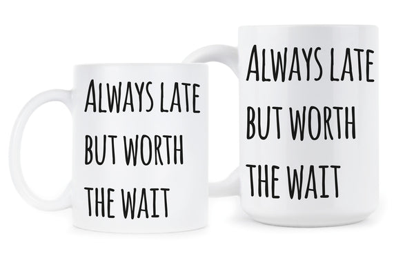 Always Late But Worth The Wait Coffee Mug Sassy Mugs Bitch Cup Coworker Office Gifts