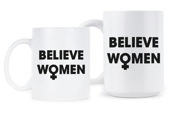 Believe Women Coffee Mug Womens Rights Mug Anti Sexual Assault