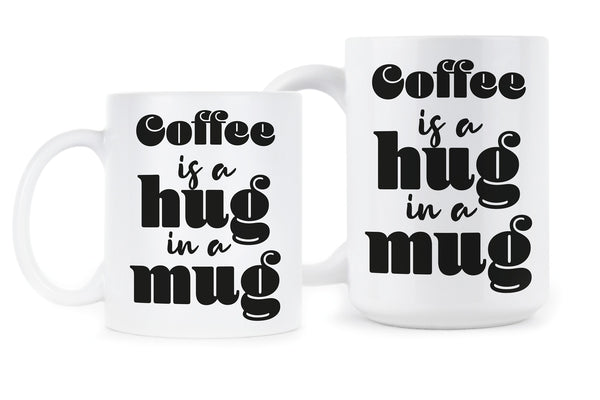 Coffee is a Hug in a Mug Hug Coffee Cup Mugs