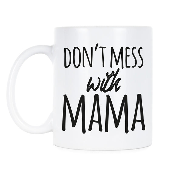 Dont Mess With Mama Coffee Mug Dont Mess With Mother