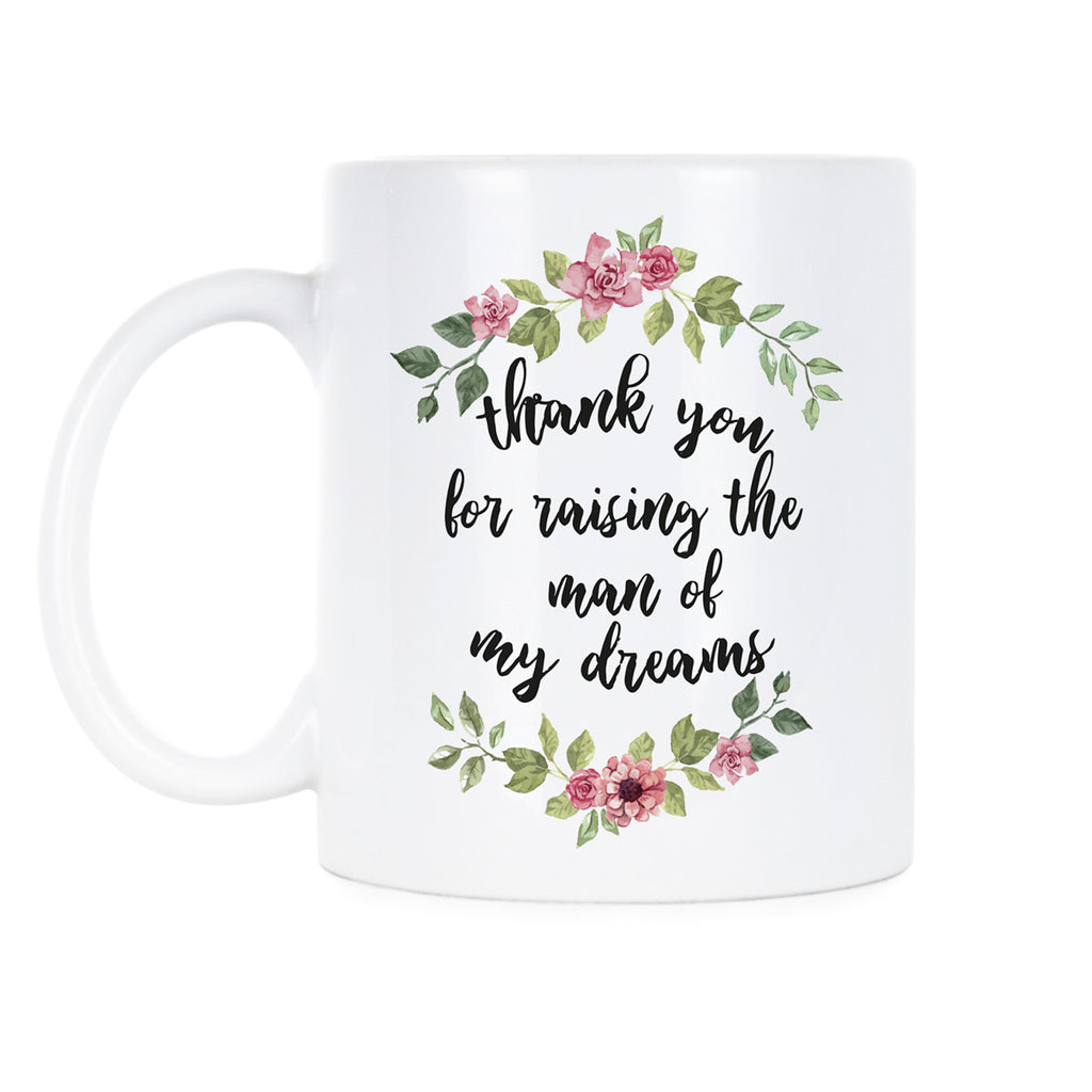 Thank You For Raising The Man Of My Dreams Coffee Mug Home Kitchen Drinkware
