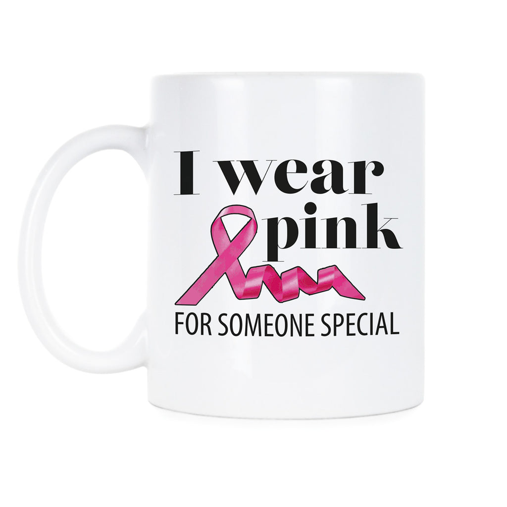 I Wear Pink For Someone Special Mug Breast Cancer Awareness Mug