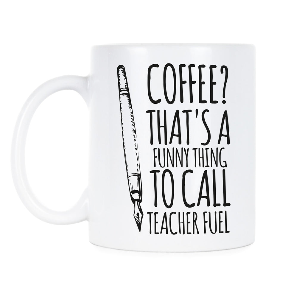 Teacher Fuel Coffee Cup Funny Teacher Mugs Teacher Fuel Mug