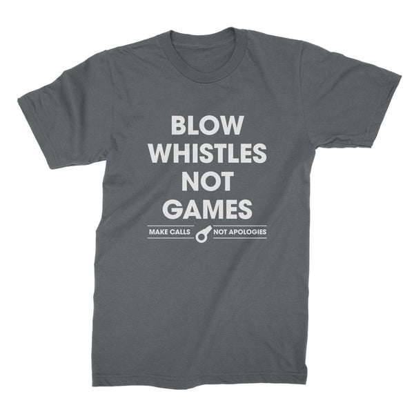 Blow Whistles Not Games T Shirt Make Calls Not Apologies Shirt