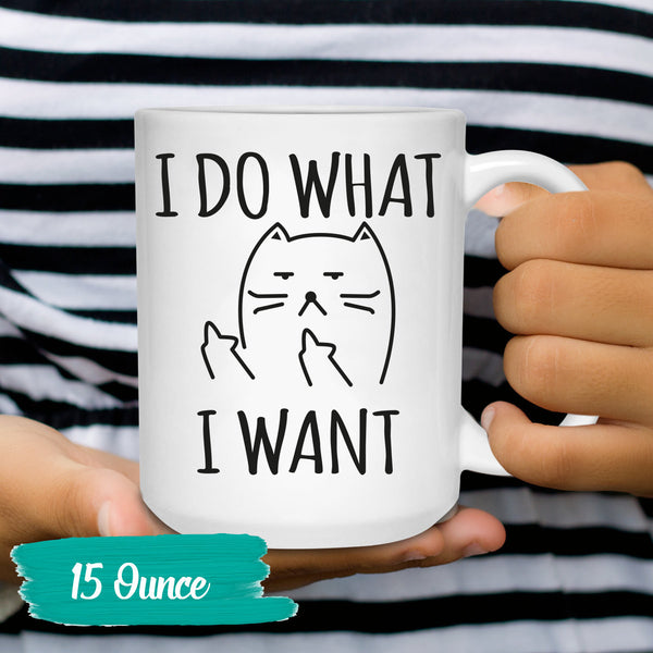 Cat Mug Cat Lover Gift Cat Lover Gifts Cat Lovers Cat Coffee Mugs Cat Coffee Mug Funny Cat Mugs I Do What I Want Cute Cat Mugs