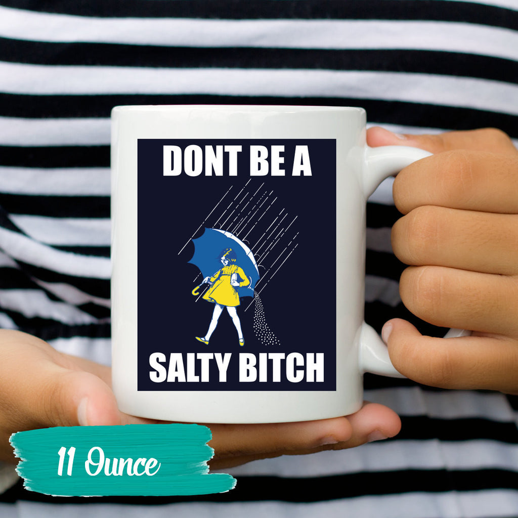 Don't Be A Salty Bitch Coffee Mug - Coffee Mug Humor