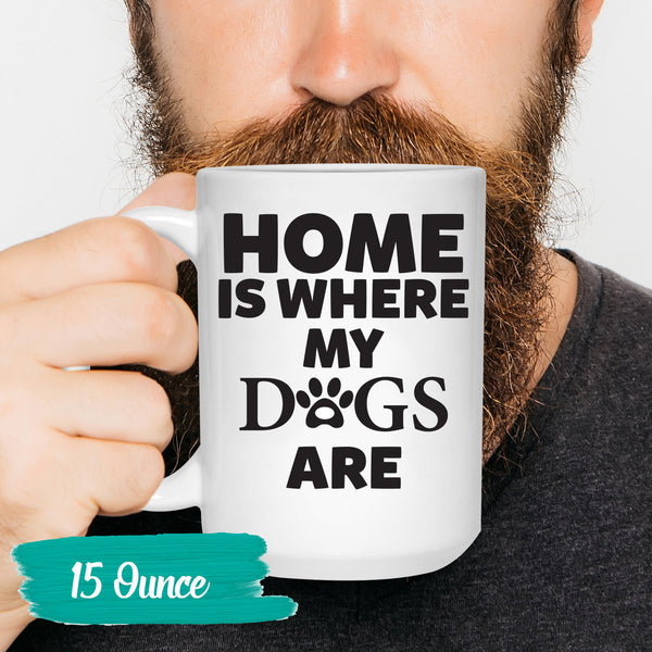 Home is Where My Dogs Are Coffee Mug - Dog Lover Gifts - Dog Coffee Mug