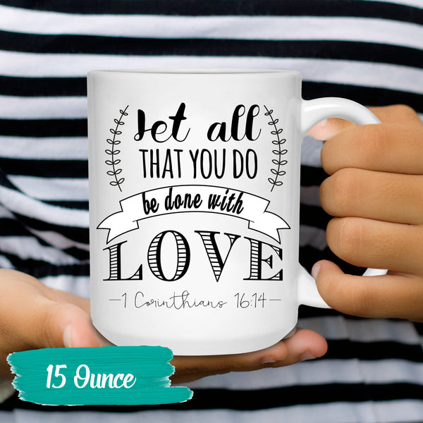 Let All That You Do Be Done With Love Coffee Mug - 15oz