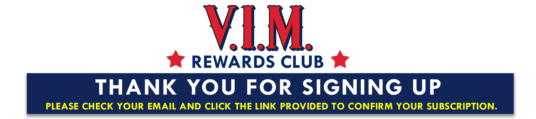 Thank you for signing up to VIM rewards club