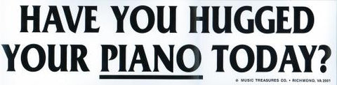 Have You Hugged Your Piano Bumper Sticker