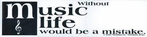 Without Music life would be a mistake-Bumper Sticker