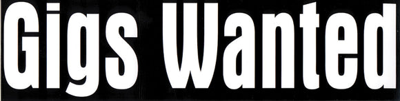 Gigs Wanted Bumper Sticker