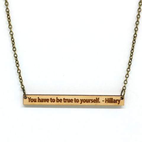 Necklace - You Have To Be True To Yourself -- Hillary Necklace