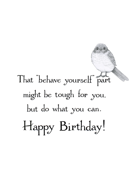 Behave Yourself Birthday Card