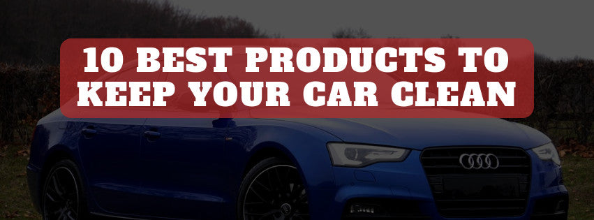 The Best Products to Keep Your Car Clean and Smelling Fresh