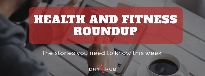 Health and Fitness Roundup: News You Should Know
