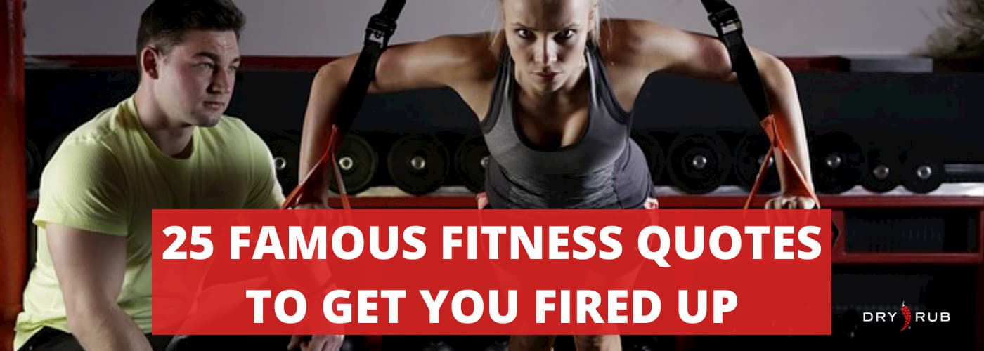 25 Famous Fitness Quotes to Get You Fired Up!