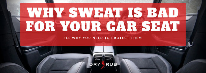 Why Sweat is Bad For Your Car Seats