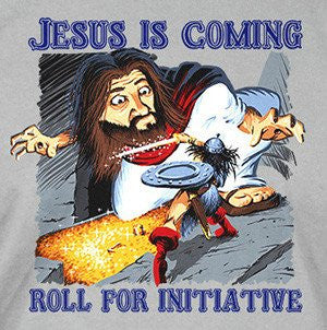 Jesus Is Coming, Roll For Initiative