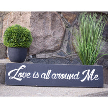 Load image into Gallery viewer, Love is all Around Me ~ Handcrafted Wood Sign - INSIDE OUT