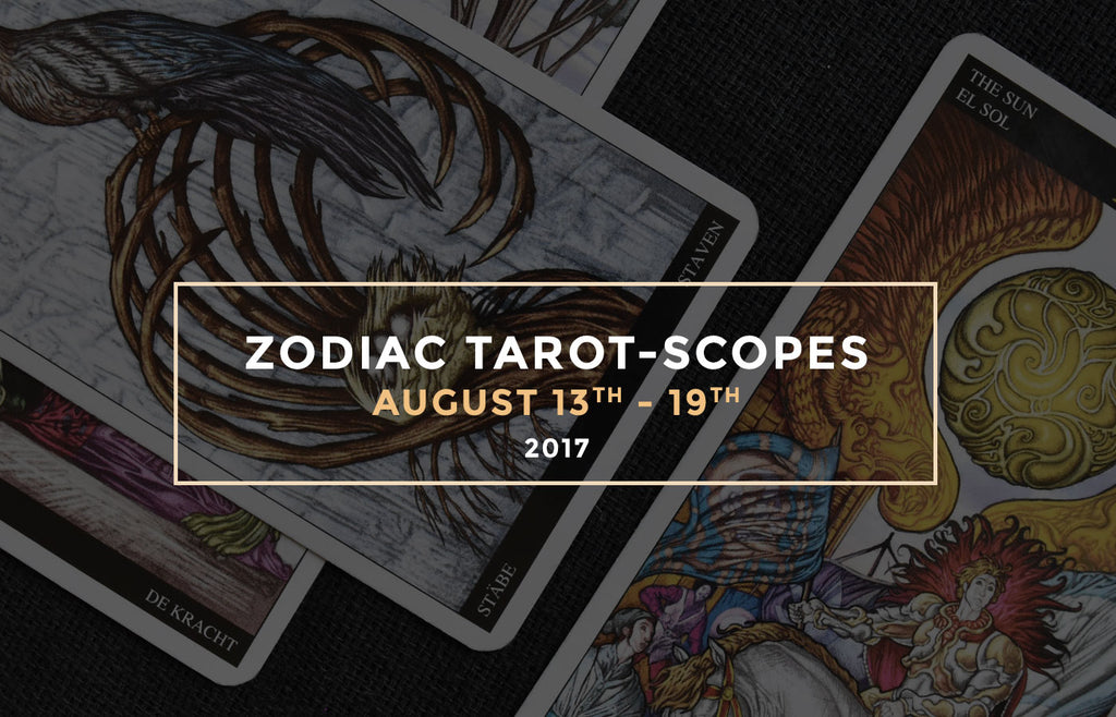 Zodiac Tarot-Scopes August 13th - 19th