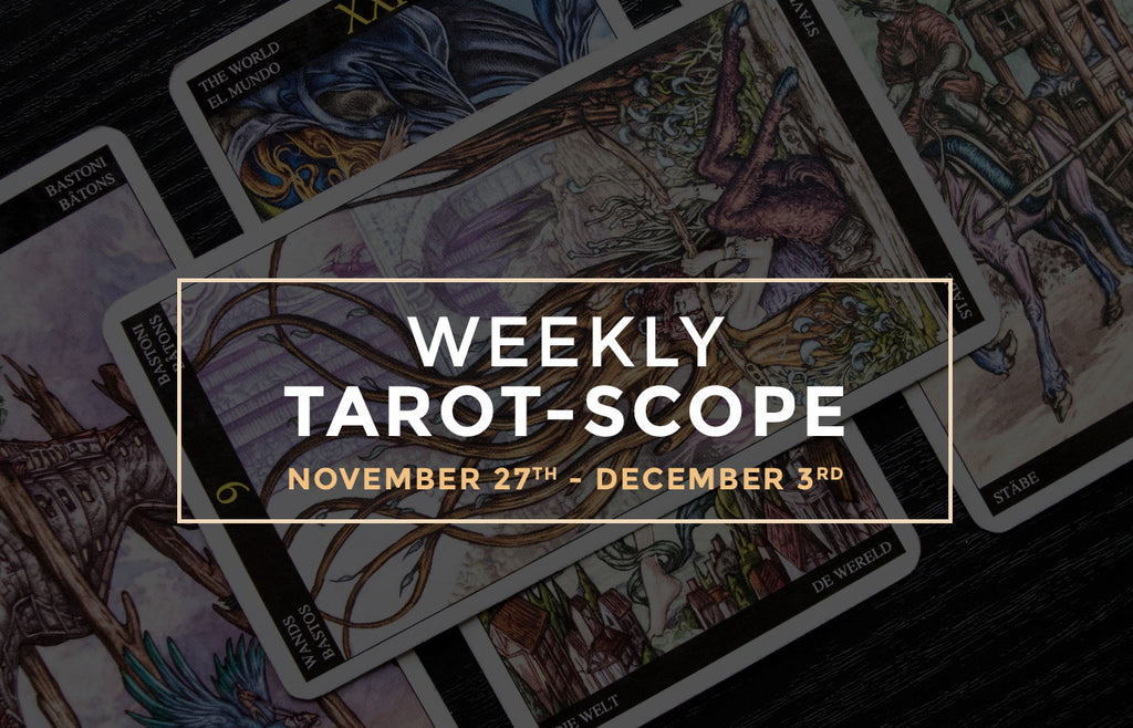 November 27 – December 03 Weekly Tarot-Scope