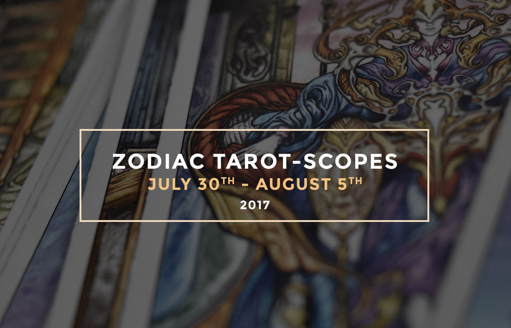 Zodiac Tarot-Scopes July 30th - August 5th