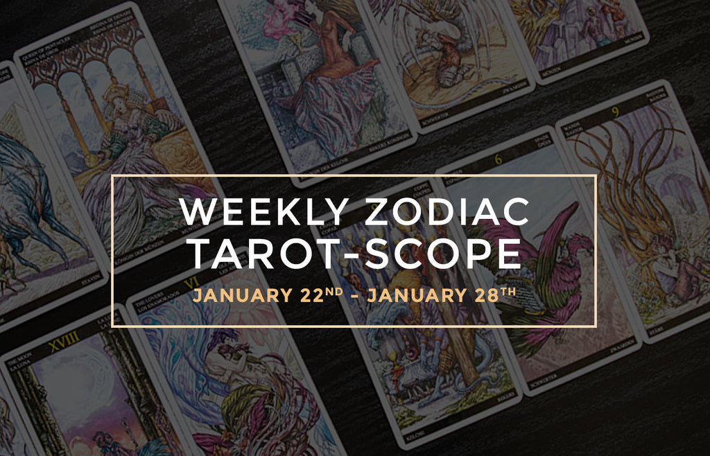 January 22nd – January 28th Weekly Zodiac Tarot-Scopes