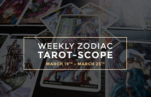 Weekly Zodiac Tarot-Scopes: March 19th - March 25th