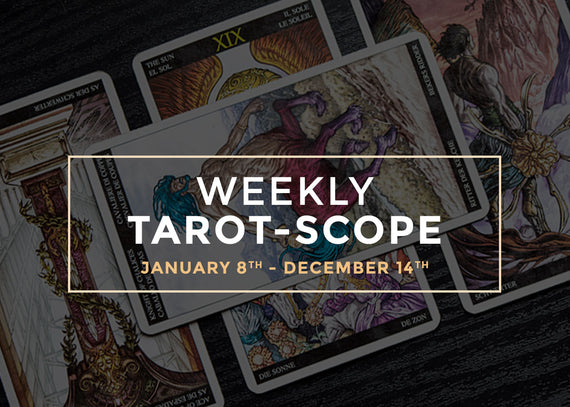 January 8th – January 14th Weekly Tarot-Scope