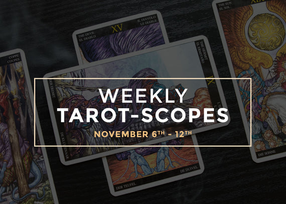 Weekly Tarot-Scope: November 6th – 12th