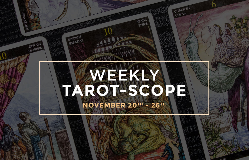 November 20th – 26th Weekly Tarot-Scope