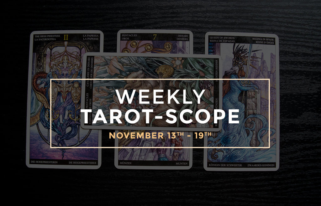 Weekly Tarot-Scope: November 13th - 19th