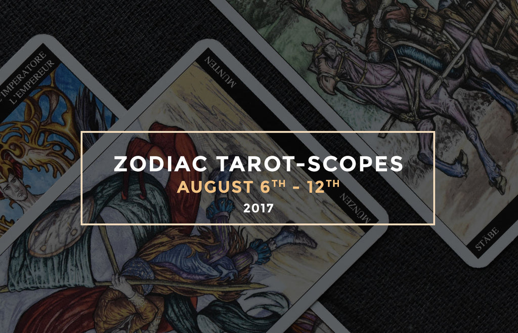 Zodiac Tarot-Scopes August 6th - 12th