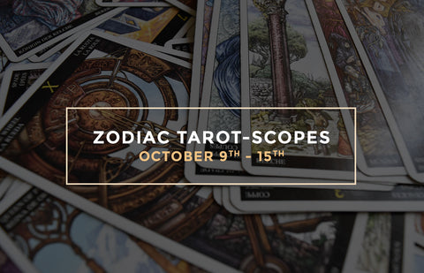 Zodiac Tarot-Scopes October 9th - 15th