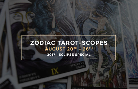 Zodiac Tarot-Scopes (Eclipse Special) August 20 - 26