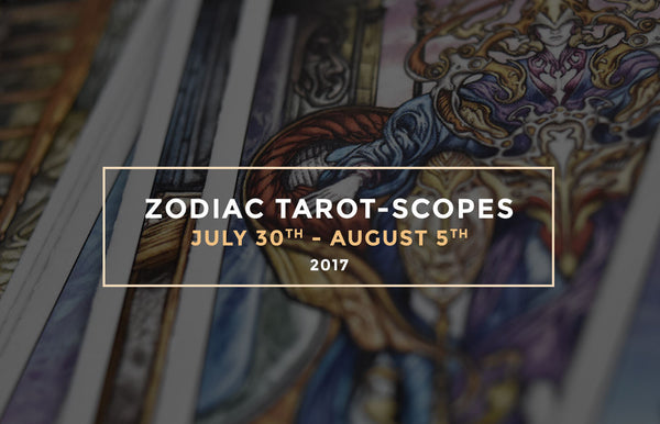 Zodianz Zodiac Tarot-Scopes July 30 - Aug 5 2017