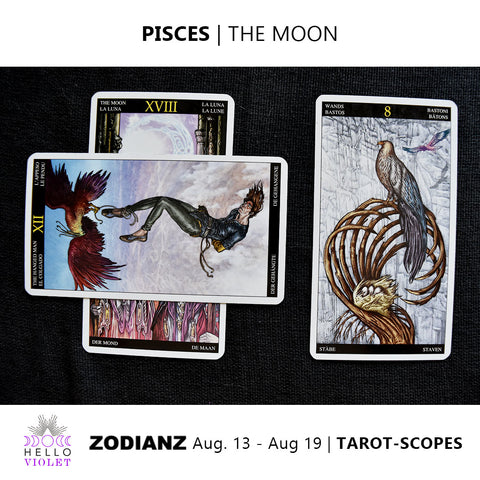 Pisces Zodiac Tarot-Scopes August 13th - 19th