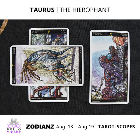Taurus Zodiac Tarot-Scopes August 13th - 19th