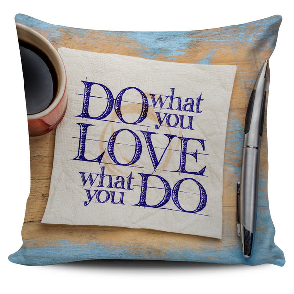 Love What You Do Pillow Cover - Nvr2Lte2Shop.com
