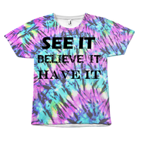 See It Believe It Have It Unisex Tye-Dye T-Shirt - Nvr2Lte2Shop.com