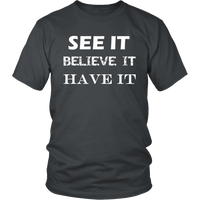See It Believe It Have It Unisex T-Shirt - Nvr2Lte2Shop.com