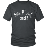 Got Crack Unisex T-Shirt - Nvr2Lte2Shop.com
