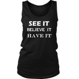 See It Believe It Have It Womens Tank Top - Nvr2Lte2Shop.com