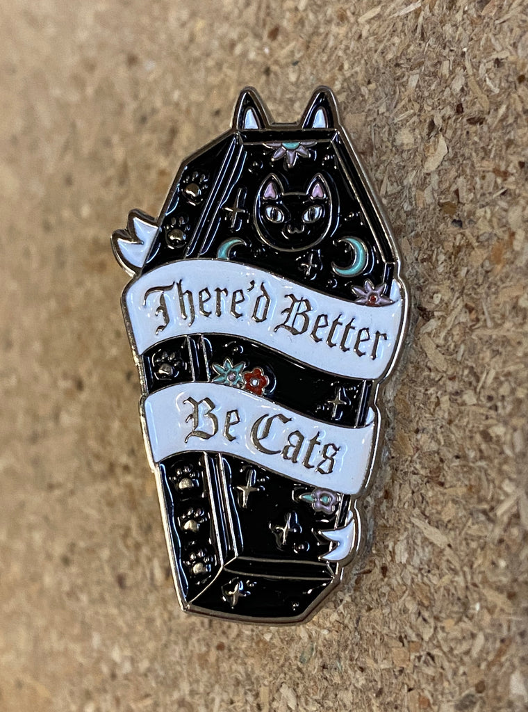 There'd better be cats Enamel Pin