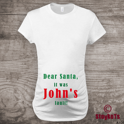Funny Christmas Maternity Shirt, Pregnancy Announcement, Dear Santa it was John's fault, personalized with any name