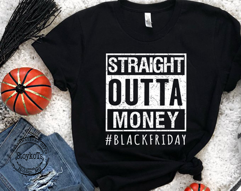 Black Friday shirt, Straight Outta Money #blackfriday, Thanksgiving